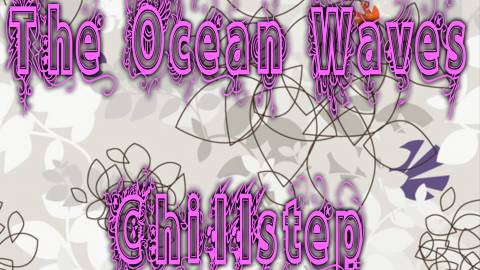 The Ocean Waves Chillstep